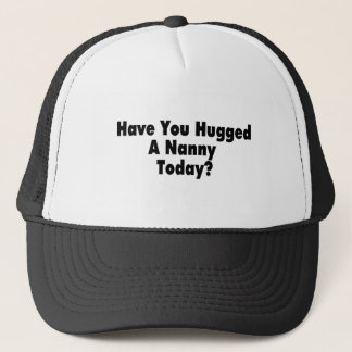 Have You Hugged A Nanny Today Trucker Hat