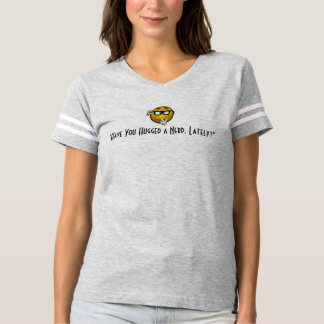 """Have You Hugged a Nerd, Lately?"" Tee Shirt"