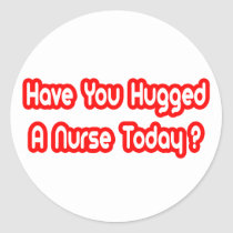 Have You Hugged A Nurse Today? Sticker