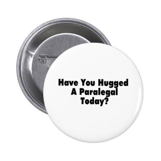 Have You Hugged A Paralegal Today Button