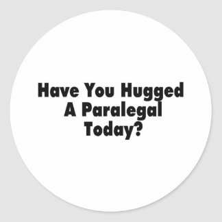 Have You Hugged A Paralegal Today Classic Round Sticker