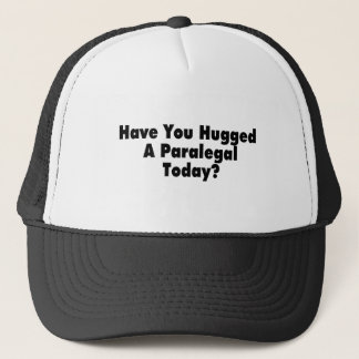 Have You Hugged A Paralegal Today Trucker Hat