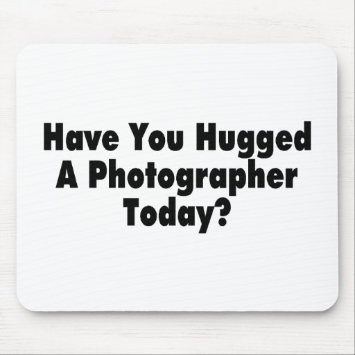 Have You Hugged A Photographer Today Mouse Pads
