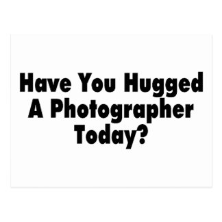Have You Hugged A Photographer Today Postcard