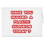 Have You Hugged A Plastic Surgeon Today? Greeting Card