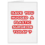 Have You Hugged A Plastic Surgeon Today? Greeting Cards