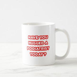 Have You Hugged A Podiatrist Today? Coffee Mug