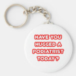 Have You Hugged A Podiatrist Today? Keychain