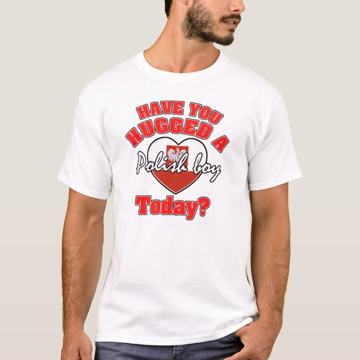 Have you hugged a Polish boy today? T-Shirt