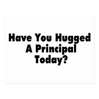 Have You Hugged A Principal Today Postcard