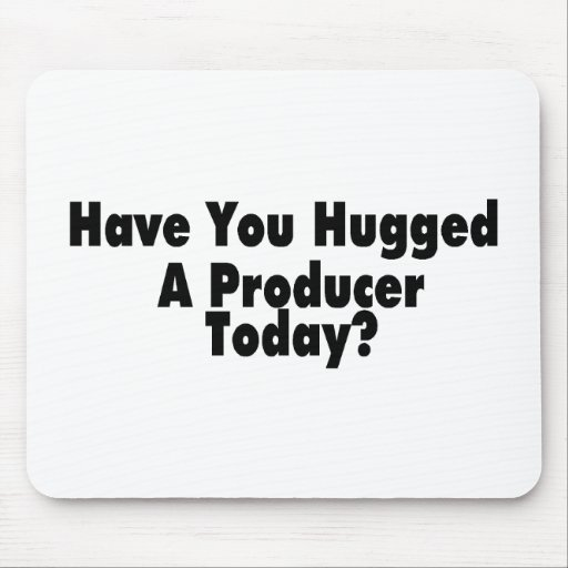 Have You Hugged A Producer Today Mouse Pad
