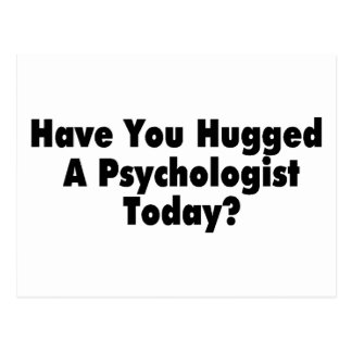 Have You Hugged A Psychologist Today Postcard