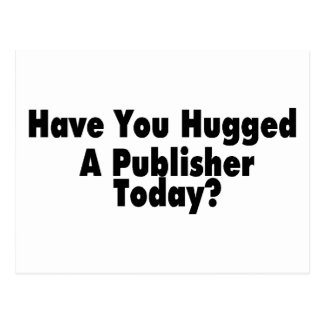 Have You Hugged A Publisher Today Postcard