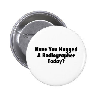 Have You Hugged A Radiographer Today 2 Inch Round Button