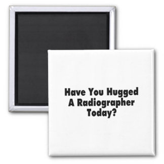 Have You Hugged A Radiographer Today 2 Inch Square Magnet