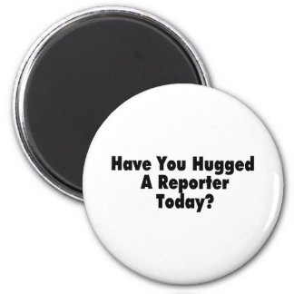 Have You Hugged A Reporter Today 2 Inch Round Magnet
