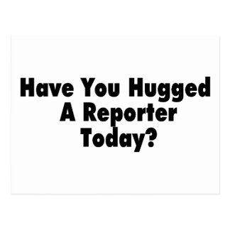 Have You Hugged A Reporter Today Postcard