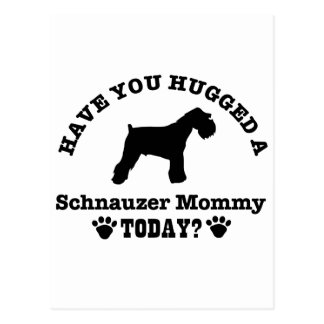 Have You Hugged A schnauzer Mommy Today Postcard
