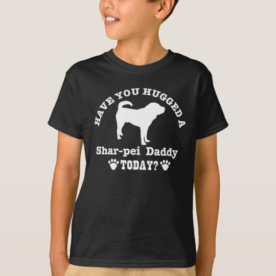 Have You Hugged A Shar-pei daddy Today T-Shirt