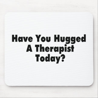 Have You Hugged A Therapist Today Mouse Pad