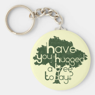 Have you hugged a tree today? basic round button keychain