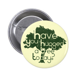 Have you hugged a tree today? pinback button
