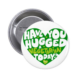 Have you hugged A vegetarian today? Pinback Button