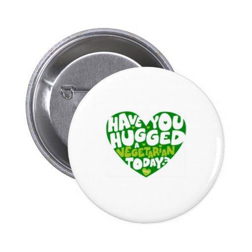 have you hugged a vegitarian pinback button
