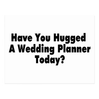 Have You Hugged A Wedding Planner Today Postcard