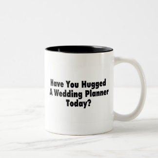 Have You Hugged A Wedding Planner Today Two-Tone Coffee Mug