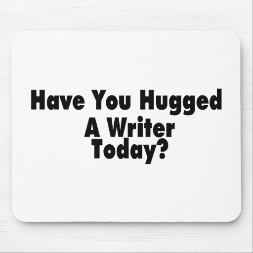 Have You Hugged A Writer Today Mouse Pad