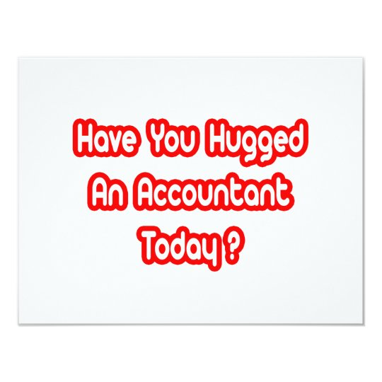 Have You Hugged An Accountant Today? Card