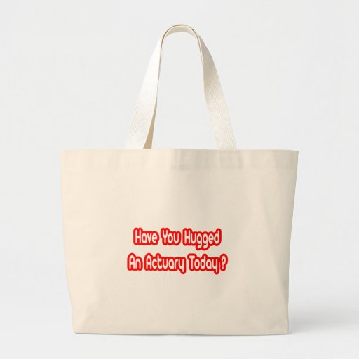 Have You Hugged An Actuary Today? Canvas Bags