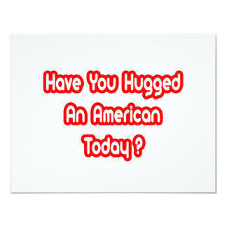 Have You Hugged An American Today? 4.25x5.5 Paper Invitation Card