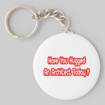 Have You Hugged An Architect Today? Basic Round Button Keychain