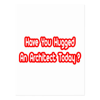 Have You Hugged An Architect Today Post Card