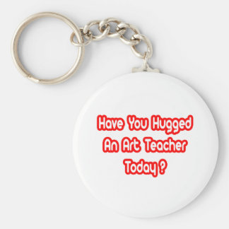Have You Hugged An Art Teacher Today? Basic Round Button Keychain