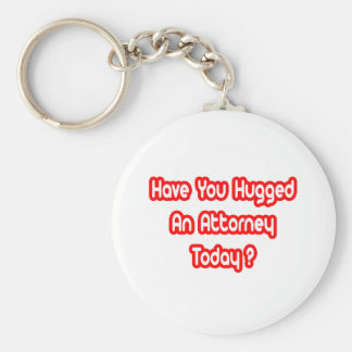 Have You Hugged An Attorney Today? Basic Round Button Keychain