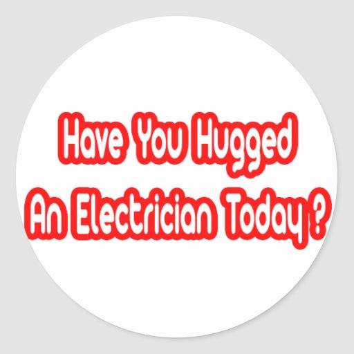 Have You Hugged An Electrician Today? Classic Round Sticker
