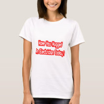 Have You Hugged An Electrician Today? T-Shirt