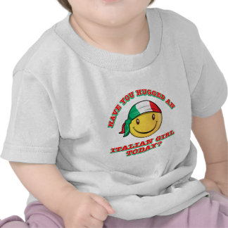 Have you hugged an Italian girl today? Tee Shirts