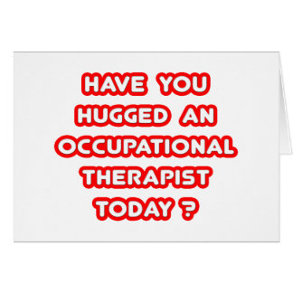 Have You Hugged An Occ Therapist Today? Card