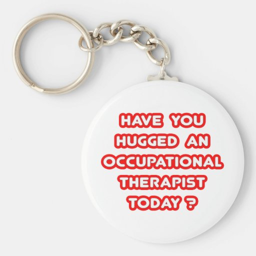 Have You Hugged An Occ Therapist Today? Basic Round Button Keychain
