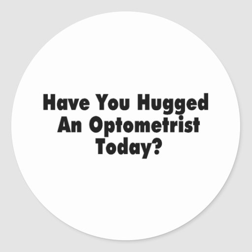 Have You Hugged An Optometrist Today Classic Round Sticker