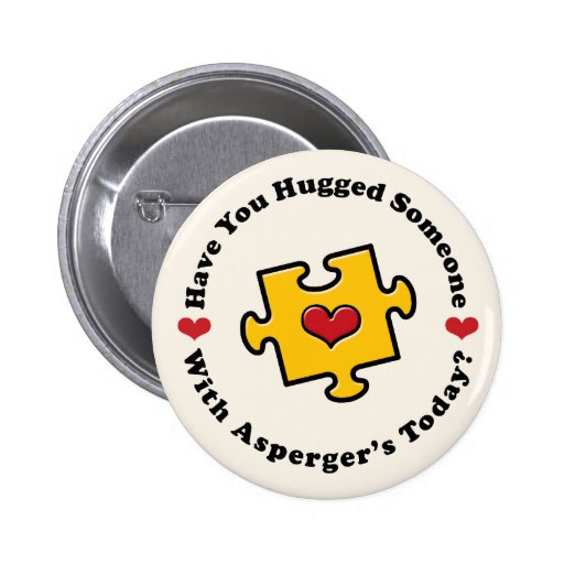 Have You Hugged Someone Asperger's Button