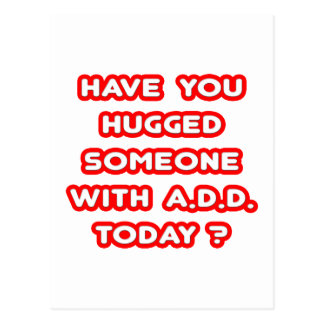 Have You Hugged Someone With ADD Today? Post Card