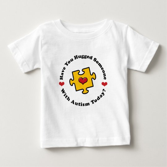 Have You Hugged Someone With Autism Baby T-shirt