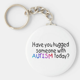 Have You Hugged Someone With Autism Today Basic Round Button Keychain