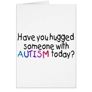 Have You Hugged Someone With Autism Today (Blk) Greeting Card