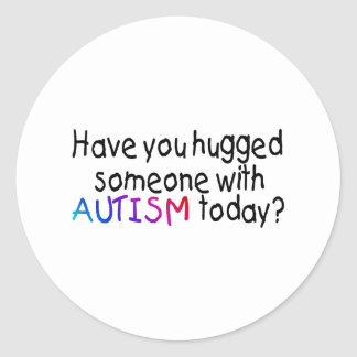 Have You Hugged Someone With Autism Today (Blk) Classic Round Sticker